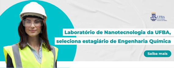 Laboratório de Nanotecnologia da UFBA, seleciona estagiário de Engenharia Química