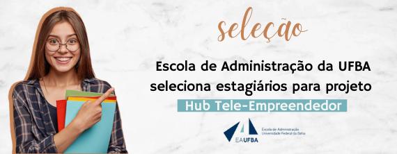 Escola de Administração da UFBA seleciona estagiários - ATUALIZADO em 18/12/2020